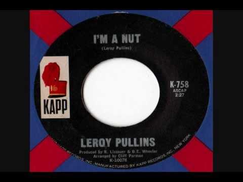Leroy Pullins - Im A Nut