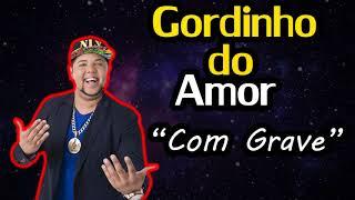 NETO LX 2018 - GORDINHO DO AMOR [COM GRAVE]