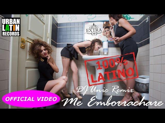 GRUPO EXTRA - ME EMBORRACHARE - (OFFICIAL VIDEO) (DJ UNIC REGGAETON EDIT)