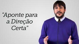 """""""Aponte para a Direção Certa"""" - Herley Rocha"""