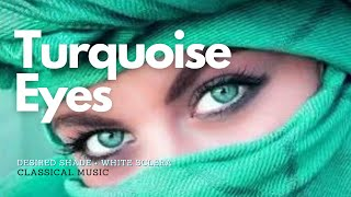 Get Stunning Turquoise Eyes - Classical Music