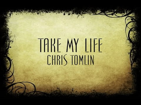 Take My Life - Chris Tomlin
