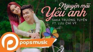 Nguyện Mãi Yêu Anh | Saka Trương Tuyền x Lưu Chí Vỹ | Official MV