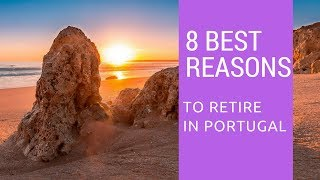 8 Best reasons to retire early to Portugal!  What a place!