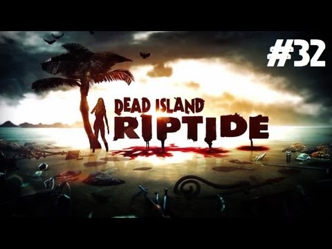 Dead Island: Riptide Playthrough - We're All Getting a Bit Bitchy (Part 32)