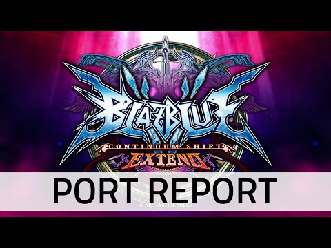 Blazblue: Continuum Shift Extend : Port Report video
