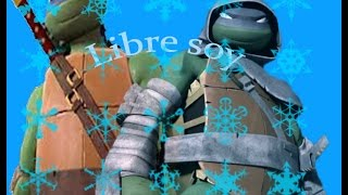Frozen Tmnt my version ``Libre soy´´