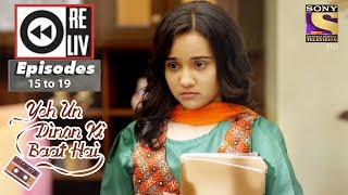 Weekly Reliv | Yeh Un Dinon Ki Baat Hai | 25th Sep to 29th Sep 2017 | Episode 15 to 19