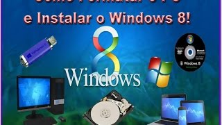 Como Formatar o PC e Instalar o Windows 8!
