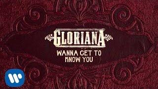 Gloriana Wanna Get To Know You