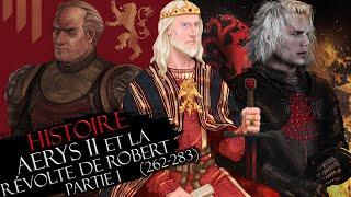 Histoire #25 Pt.1 : Aerys II le roi fou & la Révolte de Robert (262-283)