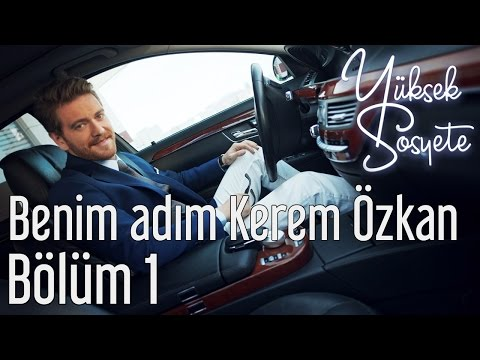 Yüksek Sosyete - Yüksek Sosyete Dizi İzle 1. Bölüm - Benim Adım Kerem Özkan