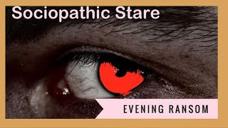 THE SOCIOPATHIC STARE : Does It Really Happen? What Are They Doing and Why?