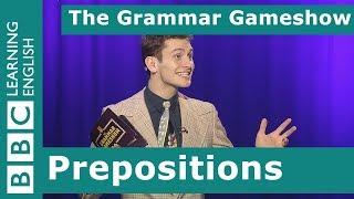 Prepositions: The Grammar Gameshow Episode 19