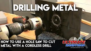 Cutting holes in metal using a hole saw