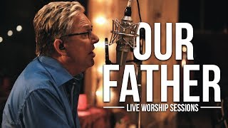 Don Moen  Our Father  Live Worship Sessions