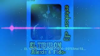 Download lagu El Tiburon - Alexis y fido MIX  (Esteban dj)