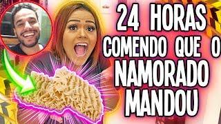 24 HORAS COMENDO O QUE MEU NAMORADO MANDOU !!!