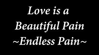 love is a beautiful pain   endless tears lyric