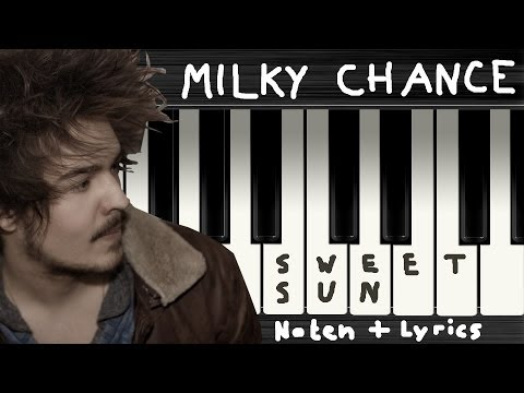 Milky Chance - Sweet Sun → Lyrics + Klaviernoten