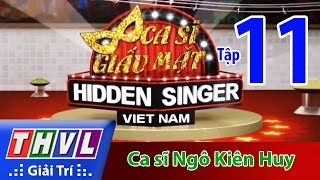 THVL | Ca sĩ giấu mặt 2015 - Tập 11: Ca sĩ  Ngô Kiến Huy