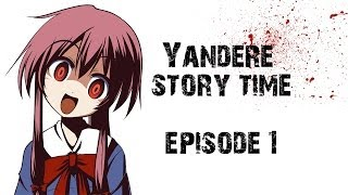 "Yandere Stories - Episode 1 ""This girl I knew..."""
