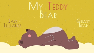 My Teddy Bear - BABY JAZZ ♫  - Grizzly Bear