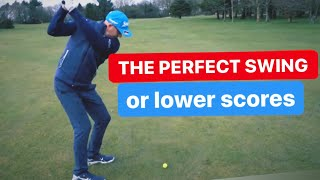THE PERFECT GOLF SWING  or lower scores