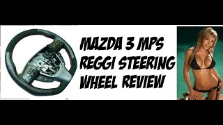 Mazda 3 mps, mazdaspeed 3 custom steering wheel review and install , reggi customs