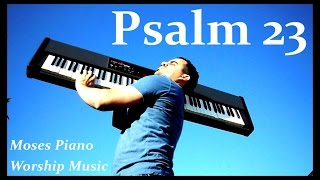 Psalm 23 - Salmos 23 - Piano Worship Soaking Instrumental Prophetic Prayer Music - Praise Him!