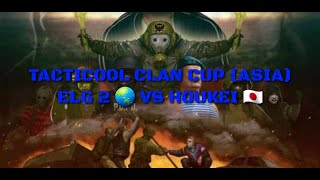 OFFICIAL TACTICOOL CLAN CUP: ELG 2 vs HOUKEI