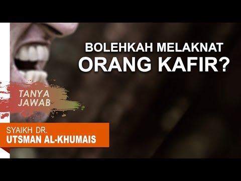Tanya Jawab: Bolehkah Melaknat Orang Kafir? - Syaikh Dr. Utsman Al Khumais