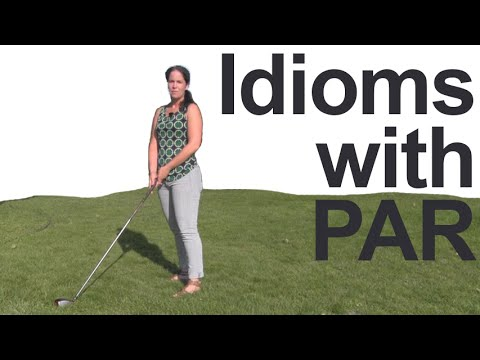 Idioms with PAR — How to Pronounce and Use — American English