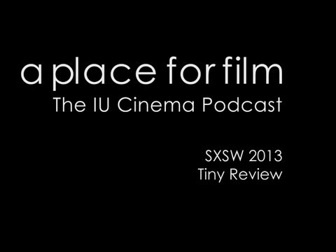 A Place For Film – Tiny SXSW 2013 Review