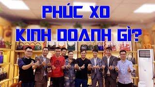 Phuc XO kinh doanh gì khi đi Trung Quốc I Chơi sốc mở 30 cửa hàng xa xỉ và bán hàng online