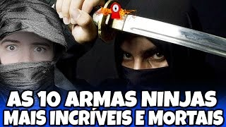 AS 10 ARMAS NINJAS MAIS INCRÍVEIS E MORTAIS