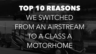 Top 10 Reasons We Switched from an Airstream to a Class A Motorhome