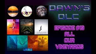 Dawn's DLC Episode #19 All Our Vineyards