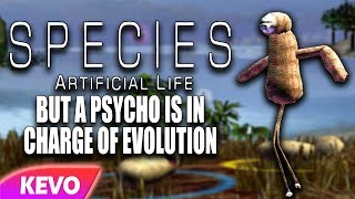 Species: Artificial Life but a psycho is in charge of evolution