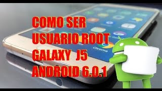 como ser root en Galaxy J5 marshmallow Android 6.0.1