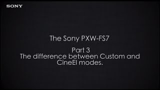 "PXW-FS7 Official Tutorial Video #3 ""Difference between Custom and CineEI modes""