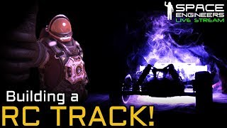 Space Engineers - A little RC Racing?! Track & RC Car Build + Viewer Challenge! (Live Stream)