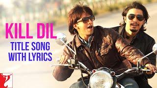 Lyrical: Kill Dil Full Title Song with Lyrics | Kill Dil | Govinda | Ranveer | Ali Zafar | Gulzar