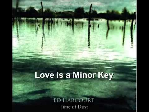 Ed Harcourt - Love Is A Minor Key