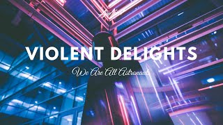 We Are All Astronauts Violent Delights