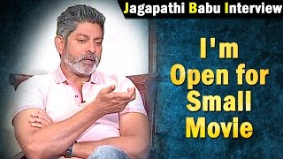 im-open-for-small-movie-jagapati-babu-ntv