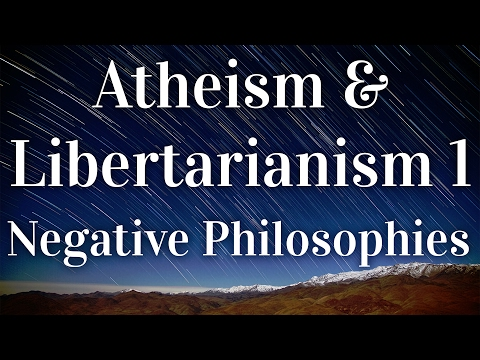 Atheism and Libertarianism 1: Negative Philosophies