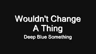 Watch Deep Blue Something Wouldnt Change A Thing video