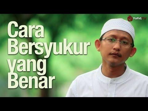 Ceramah Singkat: Cara Bersyukur Yang Benar Agar Rezeki Semakin Melimpah - Ustadz Badrusalam, Lc.