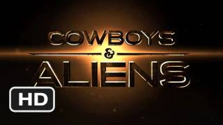 Cowboys & Aliens - Cowboys & Aliens Official Trailer #1 - (2011) HD